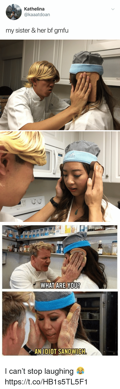 Idiot Sandwich: Kathelina  @kaaatdoan  my sister & her bf gmfu   WHAT ARE YOU  AN IDIOT SANDWICH I can't stop laughing 😂 https://t.co/HB1s5TL5F1