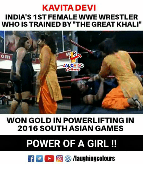 "World Wrestling Entertainment, Games, and Girl: KAVITADEVI  INDIA'S 1ST FEMALE WWE WRESTLER  WHO IS TRAINED BY ""THE GREAT KHALI""  om  LAUGHING  139  WON GOLD IN POWERLIFTING IN  2016 SOUTHASIAN GAMES  POWER OF A GIRL!!  E 回參/laughingcolours"