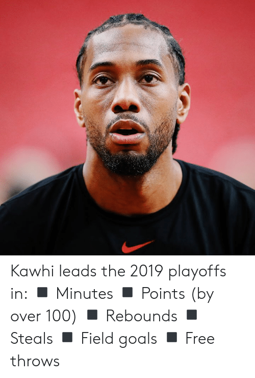 Goals, Free, and Playoffs: Kawhi leads the 2019 playoffs in:  ◾️ Minutes ◾️ Points (by over 100) ◾️ Rebounds ◾️ Steals ◾️ Field goals ◾️ Free throws
