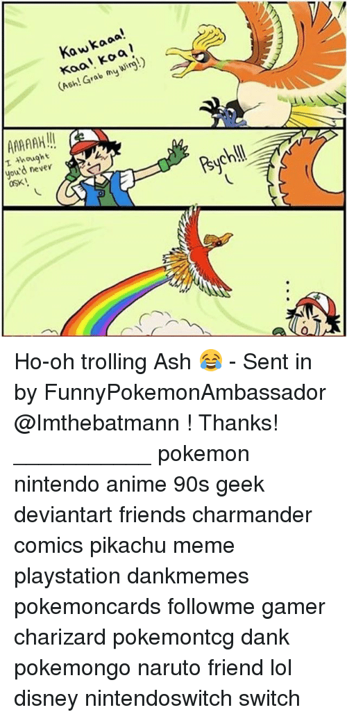 Pikachu Memes: Kawkaaa!  Kaa! koa  Ash! Grab my Wir!)  I though t  you'd never  asx Ho-oh trolling Ash 😂 - Sent in by FunnyPokemonAmbassador @Imthebatmann ! Thanks! ___________ pokemon nintendo anime 90s geek deviantart friends charmander comics pikachu meme playstation dankmemes pokemoncards followme gamer charizard pokemontcg dank pokemongo naruto friend lol disney nintendoswitch switch