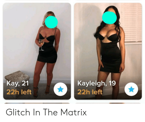 glitch: Kay, 21  Kayleigh, 19  22h left  22h left Glitch In The Matrix
