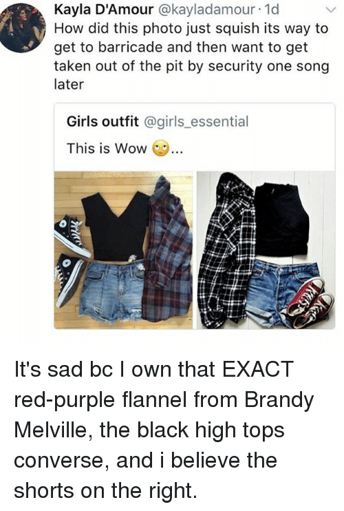 exacting: Kayla D'Amour @kayladamour.1d  How did this photo just squish its way to  get to barricade and then want to get  taken out of the pit by security one song  later  Girls outfit @girls essential  This is Wow  … It's sad bc I own that EXACT red-purple flannel from Brandy Melville, the black high tops converse, and i believe the shorts on the right.