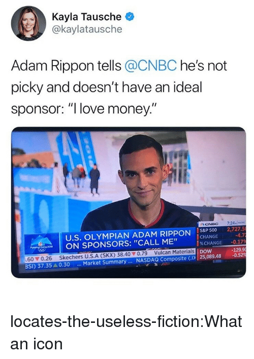 """Love, Money, and Skechers: Kayla Tausche  @kaylatausche  Adam Rippon tells @CNBC he's not  picky and doesn't have an ideal  sponsor: """"l love money  U.S. OLYMPIAN ADAM RIPPON IS8P 500 2,727.5  CHANGE  %CHANGE  nw 