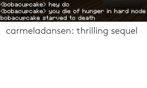 Target, Tumblr, and Blog: Kbobacupcake hey do  bobacupcake you die of hunger in hard mode  bobacupcake starved to death carmeladansen:  thrilling sequel