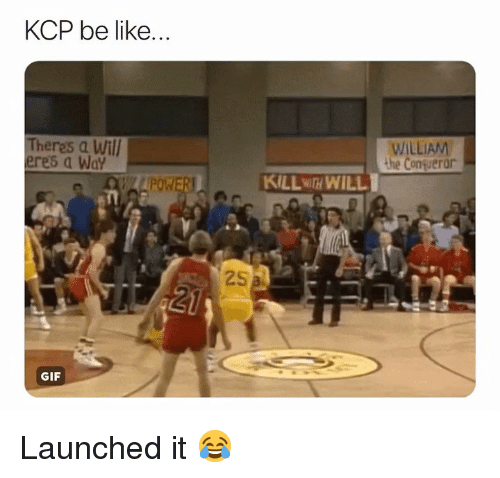 Basketball, Be Like, and Gif: KCP be like.  heres a will  WILLIAM  he Conueror  KILLWH WILL  2S  GIF Launched it 😂