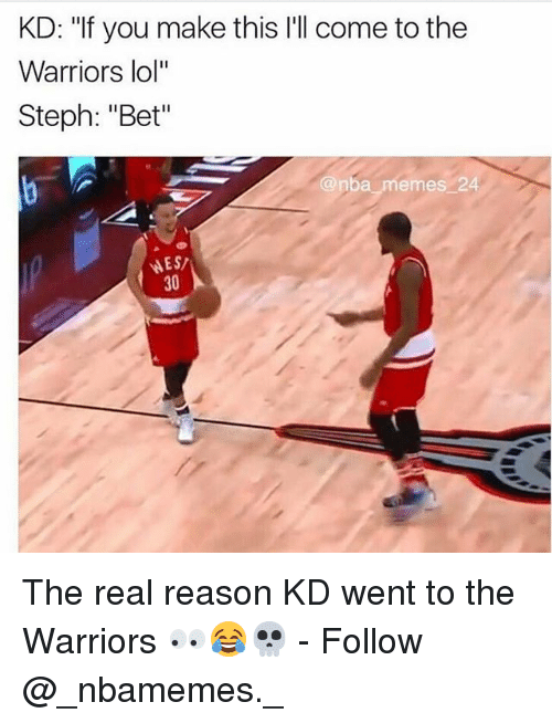 """Nba Memes: KD: """"If you make this l'll come to the  Warriors lol""""  Steph: """"Bet""""  @nba memes 24  30 The real reason KD went to the Warriors 👀😂💀 - Follow @_nbamemes._"""