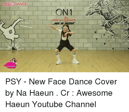 psy: KdSINDANCE PSY - New Face Dance Cover by Na Haeun . Cr : Awesome Haeun Youtube Channel