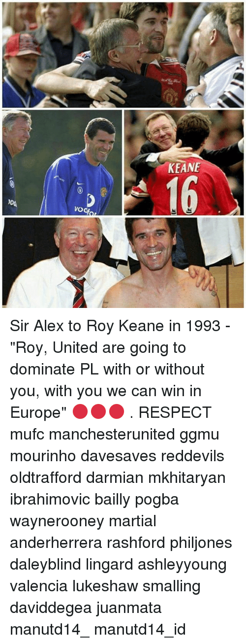 """Memes, Respect, and Europe: KEANE  16  VO  vod Sir Alex to Roy Keane in 1993 - """"Roy, United are going to dominate PL with or without you, with you we can win in Europe"""" 🔴🔴🔴 . RESPECT mufc manchesterunited ggmu mourinho davesaves reddevils oldtrafford darmian mkhitaryan ibrahimovic bailly pogba waynerooney martial anderherrera rashford philjones daleyblind lingard ashleyyoung valencia lukeshaw smalling daviddegea juanmata manutd14_ manutd14_id"""