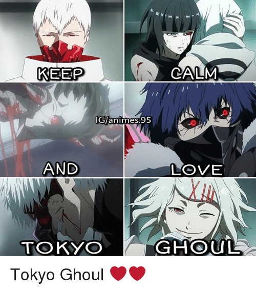 ghouls: KEEP  CALM  G/.95  animnes.  AND  LOVE  TOKYO  GHOUL Tokyo Ghoul ❤️❤️