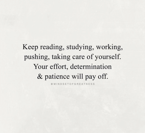 Care Of: Keep reading, studying, working,  pushing, taking  care of yourself  Your effort, determination  & patience will  off.  раy  @ MINDSETOFGREATNESS