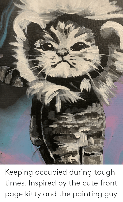 cute: Keeping occupied during tough times. Inspired by the cute front page kitty and the painting guy