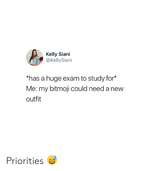 """Huge, New, and For: Kelly Siani  @KellySiani  a huge exam to study for  Me: my bitmoji could need a new  outfit  has a huge exam to study for*"""" Priorities 😅"""