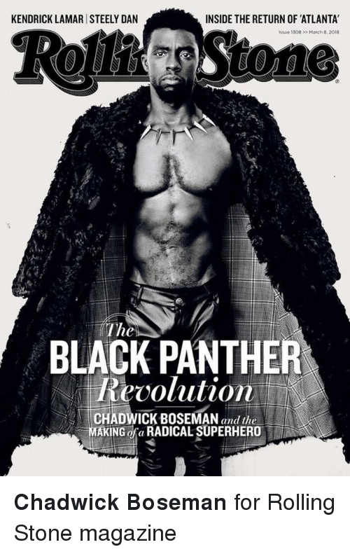 Rolling Stone: KENDRICK LAMAR STEELY DAN  INSIDE THE RETURN OF ATLANTA  Issue 1308  March 8,2018  The  BLACK PANTHER  CHADWICK BOSEMAN and the  MAKING ofa RADICAL SUPERHERO <p><b>Chadwick Boseman</b> for Rolling Stone magazine</p>