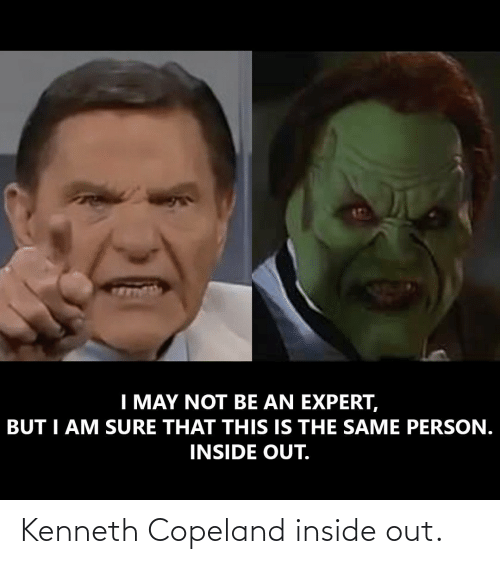inside: Kenneth Copeland inside out.
