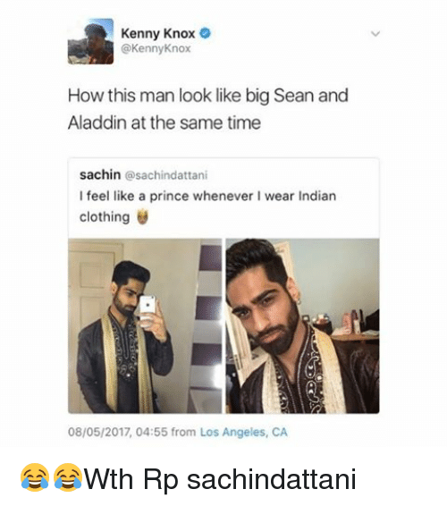 Aladdin, Big Sean, and Memes: Kenny Knox  @Kenny Knox  How this man look like big Sean and  Aladdin at the same time  sachin  sachindattani  I feel like a prince whenever wear Indian  clothing  08/05/2017, 04:55 from Los Angeles, CA 😂😂Wth Rp sachindattani