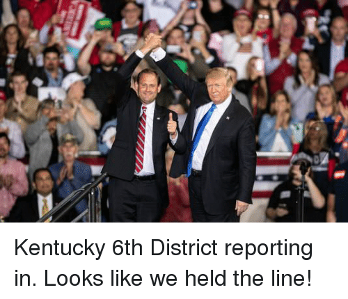 6Th District: Kentucky 6th District reporting in. Looks like we held the line!