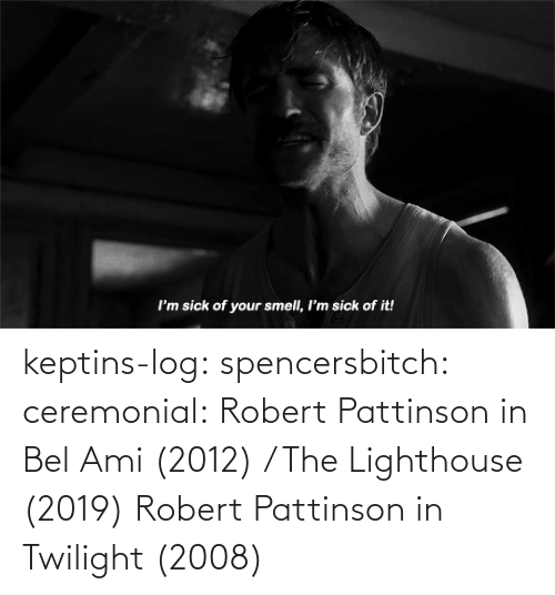 robert: keptins-log:  spencersbitch:   ceremonial: Robert Pattinson in Bel Ami (2012) / The Lighthouse (2019)   Robert Pattinson in Twilight (2008)