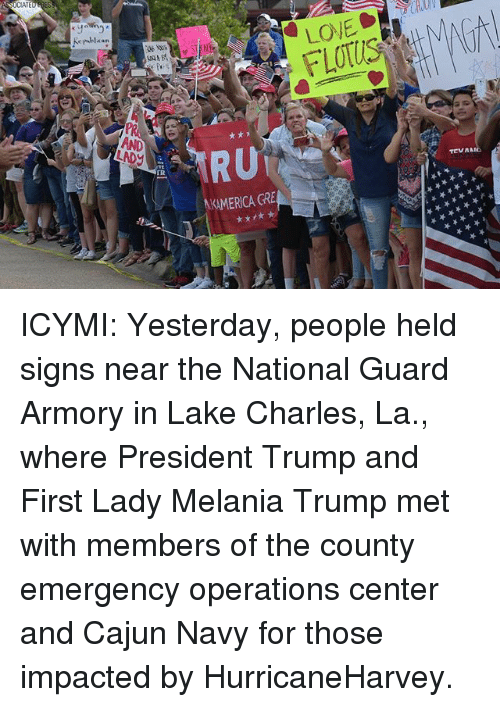 Centere: Kepublican  TR  KAMERICA GRE ICYMI: Yesterday, people held signs near the National Guard Armory in Lake Charles, La., where President Trump and First Lady Melania Trump met with members of the county emergency operations center and Cajun Navy for those impacted by HurricaneHarvey.