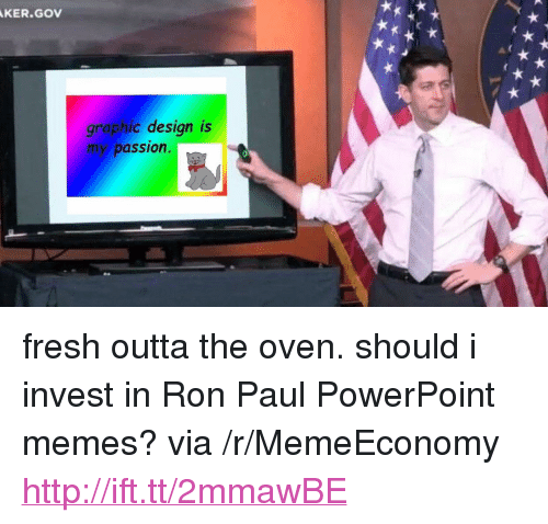"Ron Paul: KER.GOV  graphic design is  my passion <p>fresh outta the oven. should i invest in Ron Paul PowerPoint memes? via /r/MemeEconomy <a href=""http://ift.tt/2mmawBE"">http://ift.tt/2mmawBE</a></p>"
