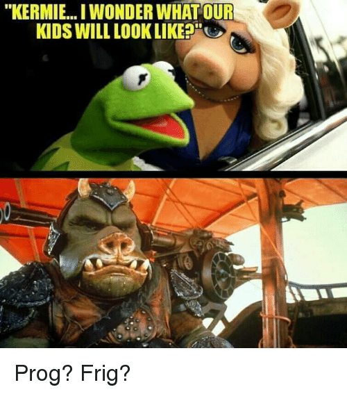 """Kids, Wonder, and Will: """"KERMIE...I WONDER WHAT OUR  KIDS WILL LOOK LIKEP"""" Prog? Frig?"""