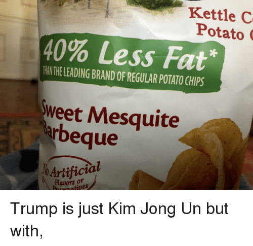 Kim Jong-Un, Politics, and Potato: Kettle C  Potato  40% Less Fat'  HAN THE LEADING BRAND OF REGULAR POTATO CHIPS  weet Mesquite  rbeque  Artificial  Flavors or  Prasoeaiatives
