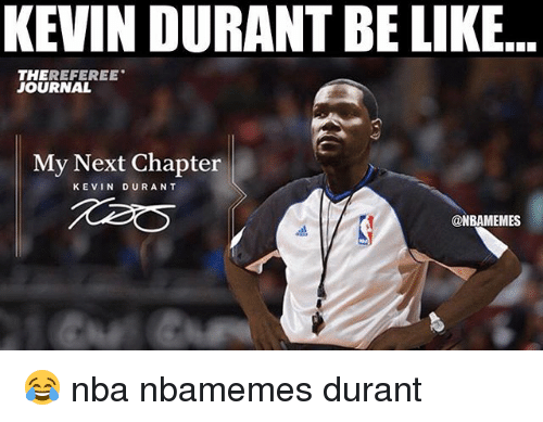 Basketball, Be Like, and Kevin Durant: KEVIN DURANT BE LIKE  THEREFEREE  JOURNAL  My Next Chapter  KEVIN DURANT  @NBAMEMES 😂 nba nbamemes durant