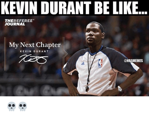 Be Like, Kevin Durant, and Nba: KEVIN DURANT BE LIKE  THEREFEREE  JOURNAL  My Next Chapter  KEVIN DURANT  @NBAMEMES 💀💀