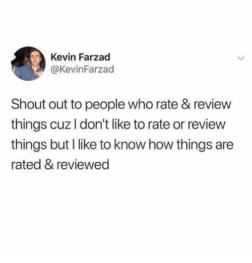 Humans of Tumblr, How, and Who: Kevin Farzad  @KevinFarzad  Shout out to people who rate & review  things cuz I don't like to rate or review  things but I like to know how things are  rated & reviewed