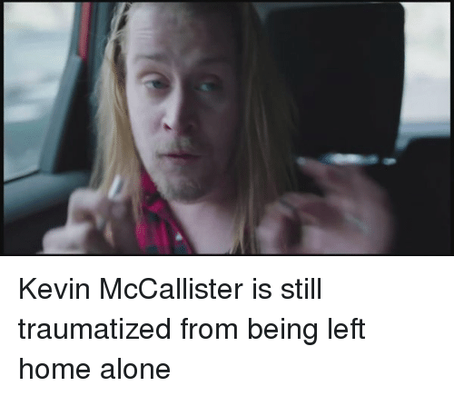 Kevin McCallister: Kevin McCallister is still traumatized from being left home alone