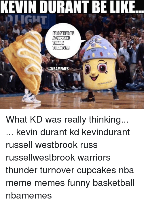 Russel Westbrook: KEVINDURANTBE LIKE  IDRATHERBE  A CUPCAKE  THAN A  TURNOVER  @NBAMEMES What KD was really thinking... ... kevin durant kd kevindurant russell westbrook russ russellwestbrook warriors thunder turnover cupcakes nba meme memes funny basketball nbamemes