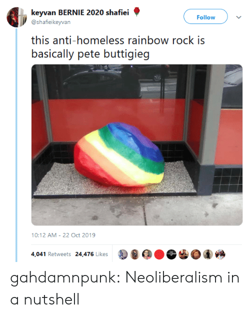 Rainbow: keyvan BERNIE 2020 shafiei  Follow  @shafieikeyvan  this anti-homeless rainbow rock is  basically pete buttigieg  10:12 AM 22 Oct 2019  4,041 Retweets 24,476 Likes gahdamnpunk:  Neoliberalism in a nutshell