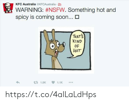 Kfc, Nsfw, and Soon...: KFC Australia @KFCAustralia 2h  WARNING: #NSFW. Something hot and  spicy is coming soon...  THATS  KIND  OF  HOT  171.5K  1.1K https://t.co/4alLaLdHps