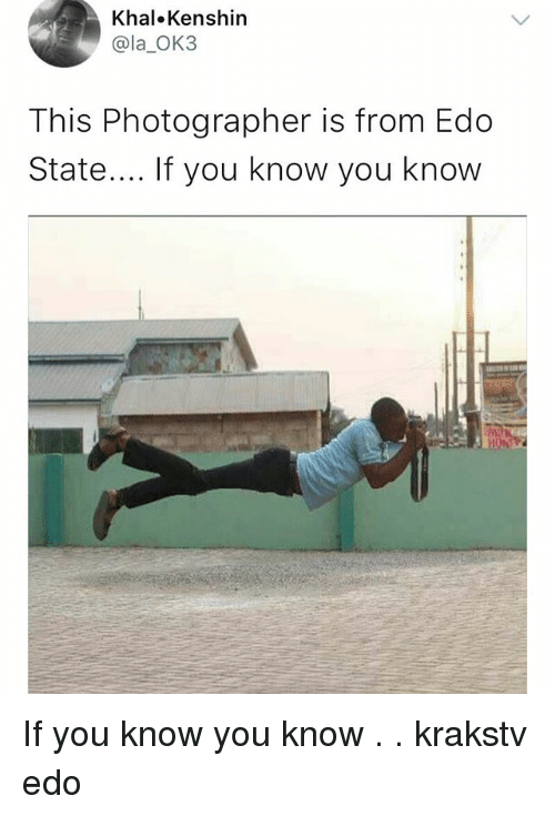 Memes, 🤖, and Kenshin: Khal.Kenshin  @la_OK3  This Photographer is from Edo  State.... If you know you know If you know you know . . krakstv edo