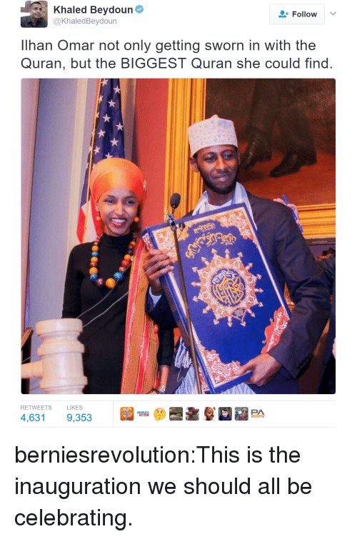 Quran: Khaled Beydoun  @KhaledBeydoun  Follow  Ilhan Omar not only getting sworn in with the  Quran, but the BIGGEST Quran she could find  RETWEETS  LIKES berniesrevolution:This is the inauguration we should all be celebrating.