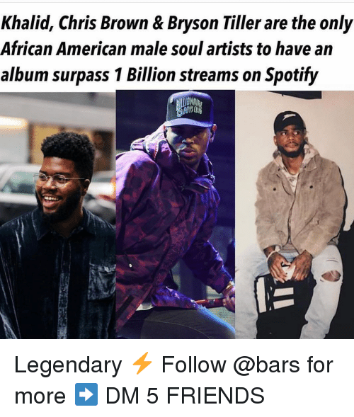 Bryson Tiller: Khalid, Chris Brown & Bryson Tiller are the only  African American male soul artists to have an  album surpass 1 Billion streams on Spotify  10 Legendary ⚡️ Follow @bars for more ➡️ DM 5 FRIENDS