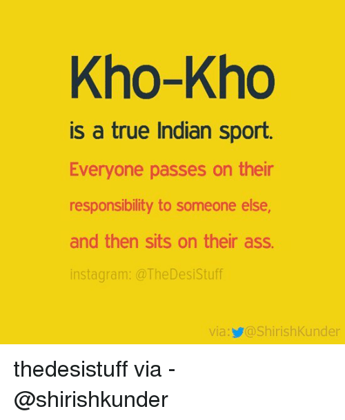 Ass, Instagram, and Memes: Kho-Kho  is a true Indian sport.  Everyone passes on their  responsibility to someone else  and then sits on their ass.  instagram: a The Desi Stuff  via: Sashirish Kunder thedesistuff via - @shirishkunder