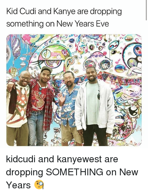 Kid Cudi: Kid Cudi and Kanye are dropping  something on New Years Eve kidcudi and kanyewest are dropping SOMETHING on New Years 🧐