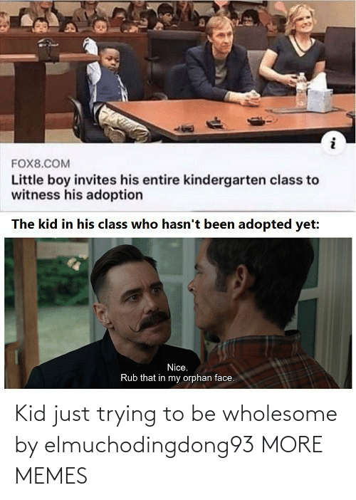 Trying: Kid just trying to be wholesome by elmuchodingdong93 MORE MEMES