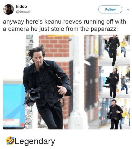 Memes, Camera, and Running: kiddo  @dunwall  Follow  anyway here's keanu reeves running off with  a camera he just stole from the paparazzi  貪. 🤣Legendary