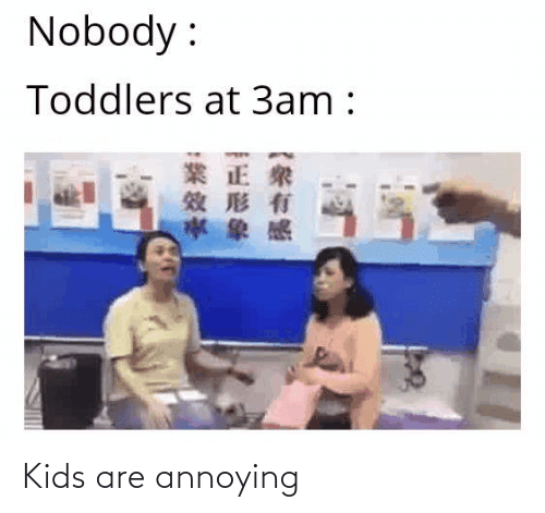 Annoying: Kids are annoying