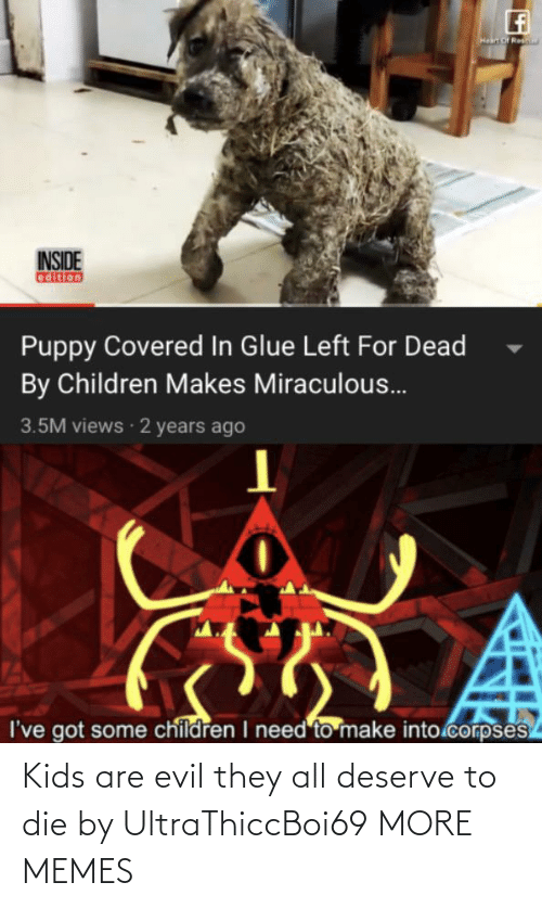 they: Kids are evil they all deserve to die by UltraThiccBoi69 MORE MEMES