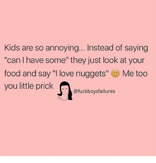 """Food, Love, and Kids: Kids are so annoying... Instead of saying  """"can I have some"""" they just look at your  food and say """"I love nuggets"""" Me too  ou little prickukboysfalures"""