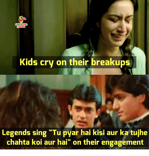 "Kids, Indianpeoplefacebook, and Legends: Kids cry on their breakups  Legends sing ""Tu pyar hai kisi aur ka tujhe  chahta koi aur hai"" on their engagement"