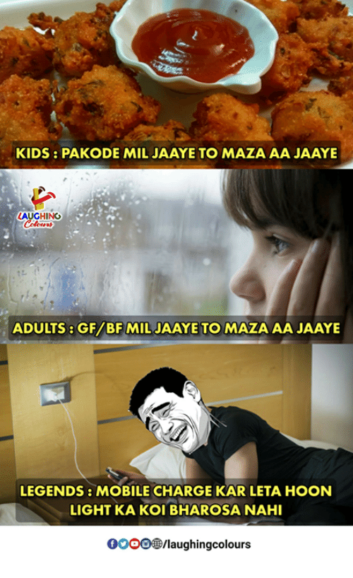 Mobile, Indianpeoplefacebook, and Legends: KIDS8 PAKODEMIL JAAYE TO MAZA AA JAAYE  AUGHING  ADULTS: GF/BF MIL JAAYE TO MAZA AA JAAYE  LEGENDS: MOBILE CHARGE KAR LETA HOON  LIGHT KA KOI BHAROSA NAH  0O00/laughingcolours