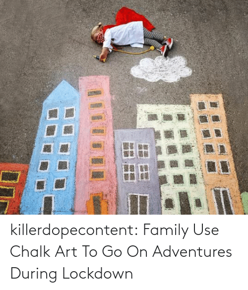 go on: killerdopecontent:    Family Use Chalk Art To Go On Adventures During Lockdown