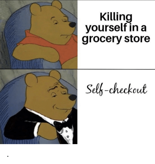 Grocery: Killing  yourself in a  grocery store  Selb-checkout .