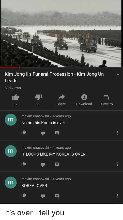 Kim Jong-Un, Korea, and Iis: Kim Jong II's Funeral Procession - Kim Jong Un  Leads  31K views  37  Share Download Save to  maxim chasovski 4 years ago  No nm his Korea is over  maxim chasovski 4 years ago  IT LOOKS LIKE MY KOREA IS OVER  maxim chasovski 4 years ago  KOREA-OVER  1白