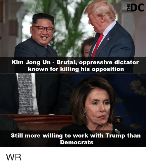 Kim Jong-Un, Memes, and Work: Kim Jong Un - Brutal, oppressive dictator  known for killing his opposition  Still more willing to work with Trump than  Democrats WR
