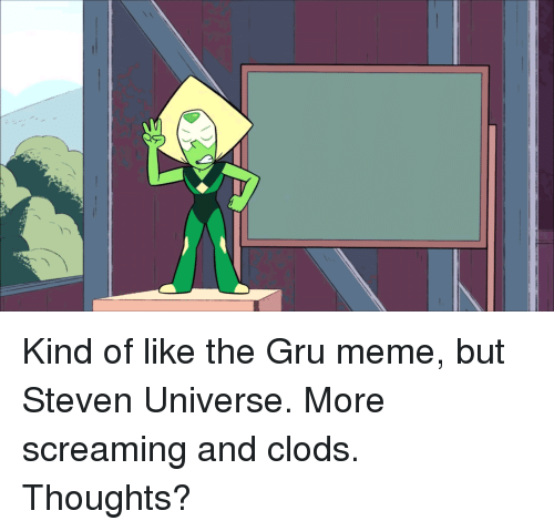 Kind Of Like The Gru Meme But Steven Universe More Screaming And