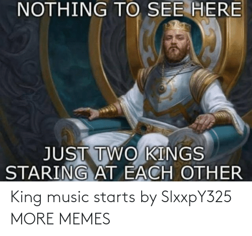 Starts: King music starts by SlxxpY325 MORE MEMES